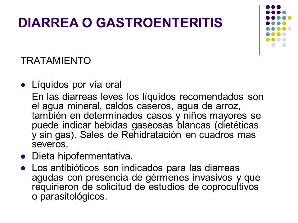 DIARREA O GASTROENTERITIS TRATAMIENTO Líquidos por vía oral En las diarreas leves los líquidos recomendados son el agua mineral, caldos caseros, agua