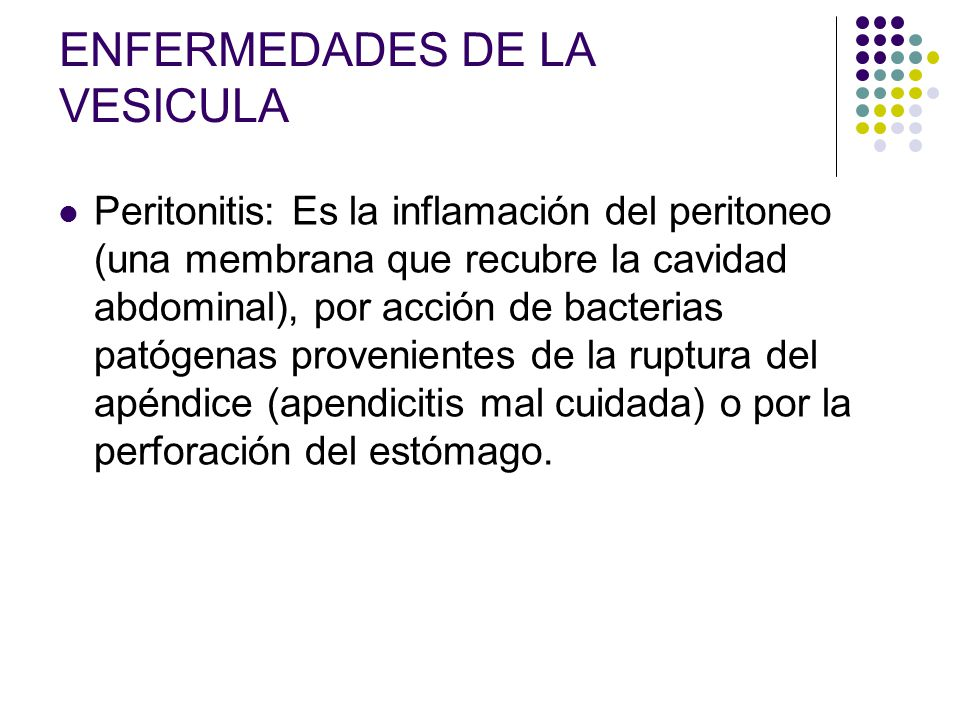 ENFERMEDADES DE LA VESICULA Peritonitis: Es la inflamación del peritoneo (una membrana que recubre la cavidad abdominal), por acción de bacterias pató