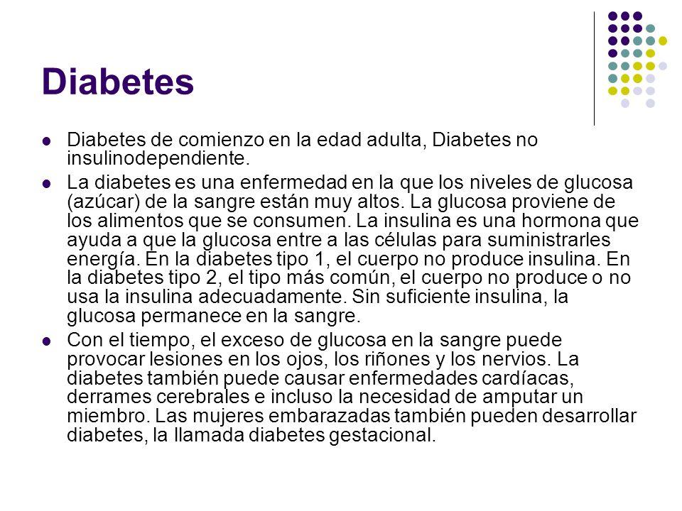 Diabetes Diabetes de comienzo en la edad adulta, Diabetes no insulinodependiente. La diabetes es una enfermedad en la que los niveles de glucosa (azúc