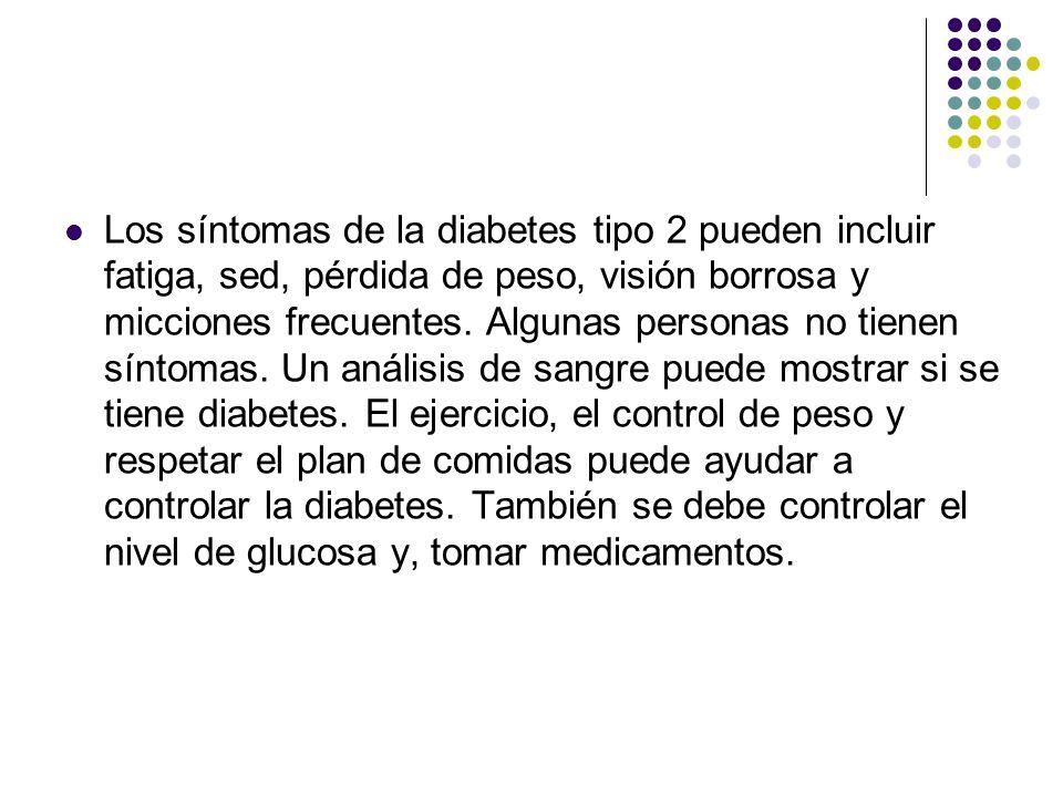 Los síntomas de la diabetes tipo 2 pueden incluir fatiga, sed, pérdida de peso, visión borrosa y micciones frecuentes. Algunas personas no tienen sínt