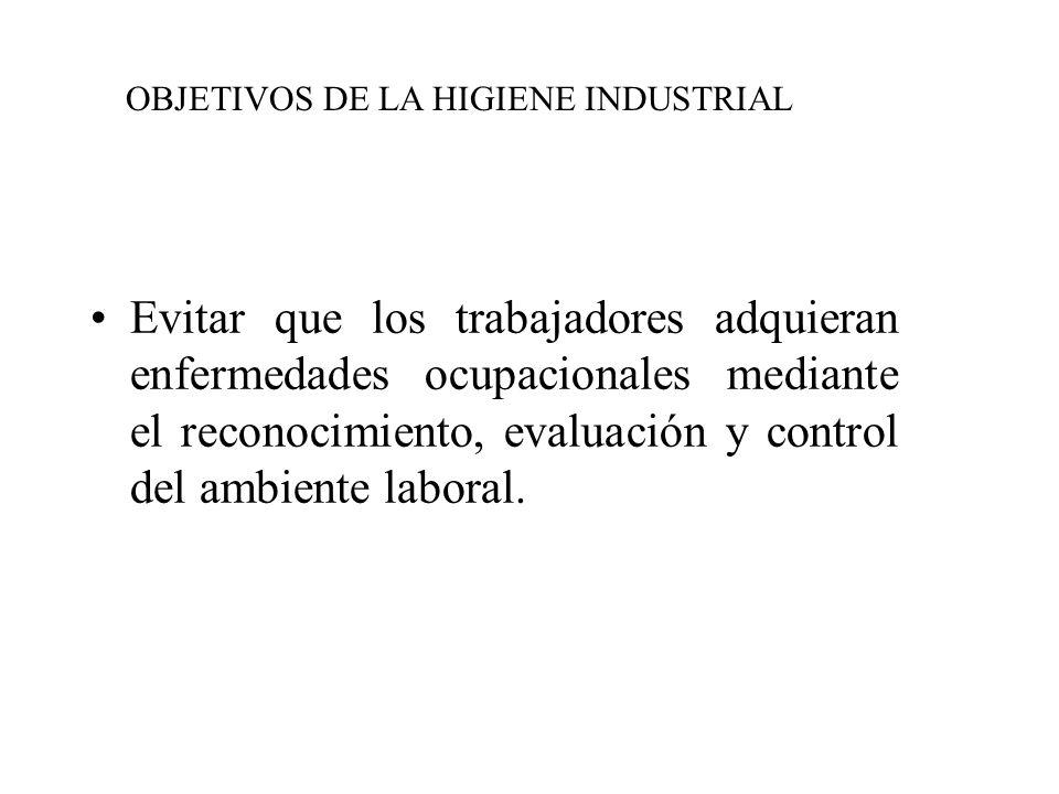 HIGIENE INDUSTRIAL OBJETIVO HIGIENE INDUSTRIAL OBJETIVO HIGIENE INDUSTRIAL Lograr que todos los trabajadores estén libres de Enfermedades Profesionale