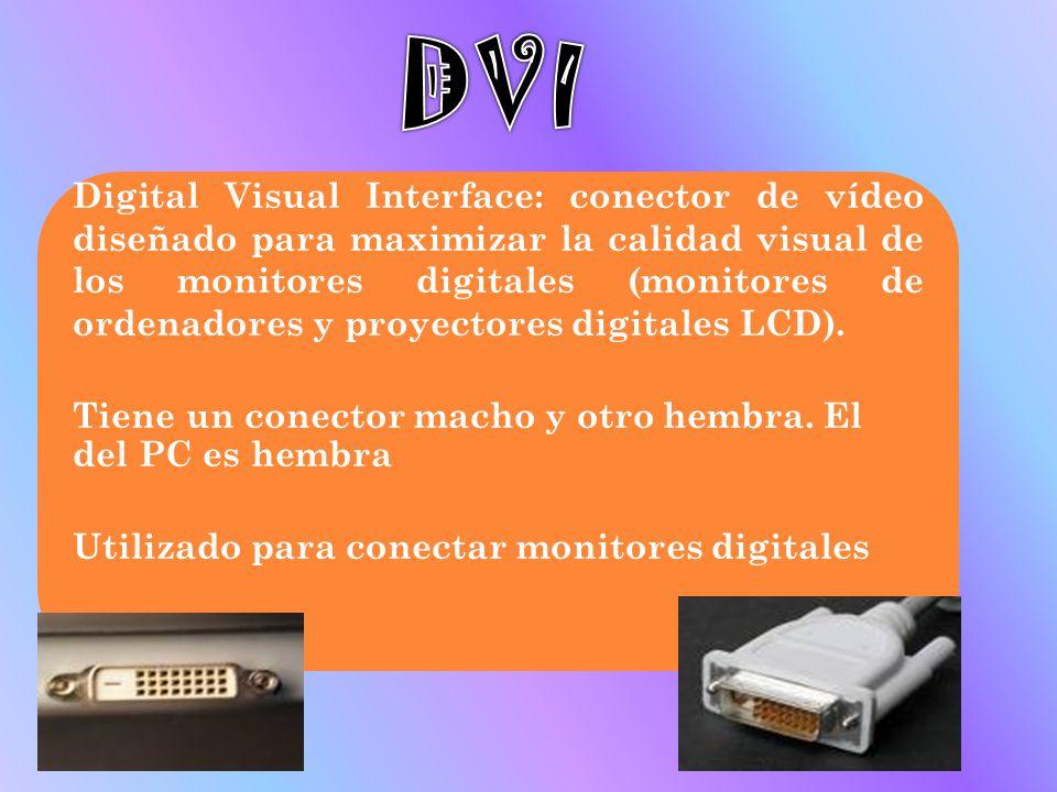 Digital Visual Interface: conector de vídeo diseñado para maximizar la calidad visual de los monitores digitales (monitores de ordenadores y proyector