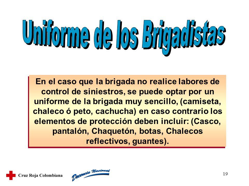 19 En el caso que la brigada no realice labores de control de siniestros, se puede optar por un uniforme de la brigada muy sencillo, (camiseta, chalec