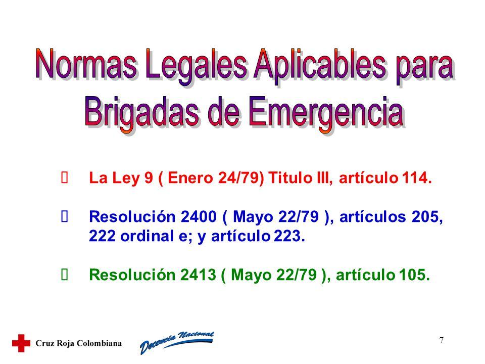 7 La Ley 9 ( Enero 24/79) Titulo III, artículo 114. Resolución 2400 ( Mayo 22/79 ), artículos 205, 222 ordinal e; y artículo 223. Resolución 2413 ( Ma