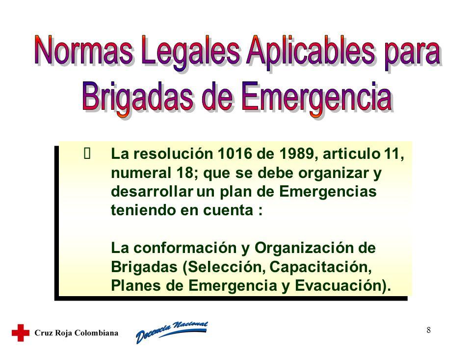 8 La resolución 1016 de 1989, articulo 11, numeral 18; que se debe organizar y desarrollar un plan de Emergencias teniendo en cuenta : La conformación