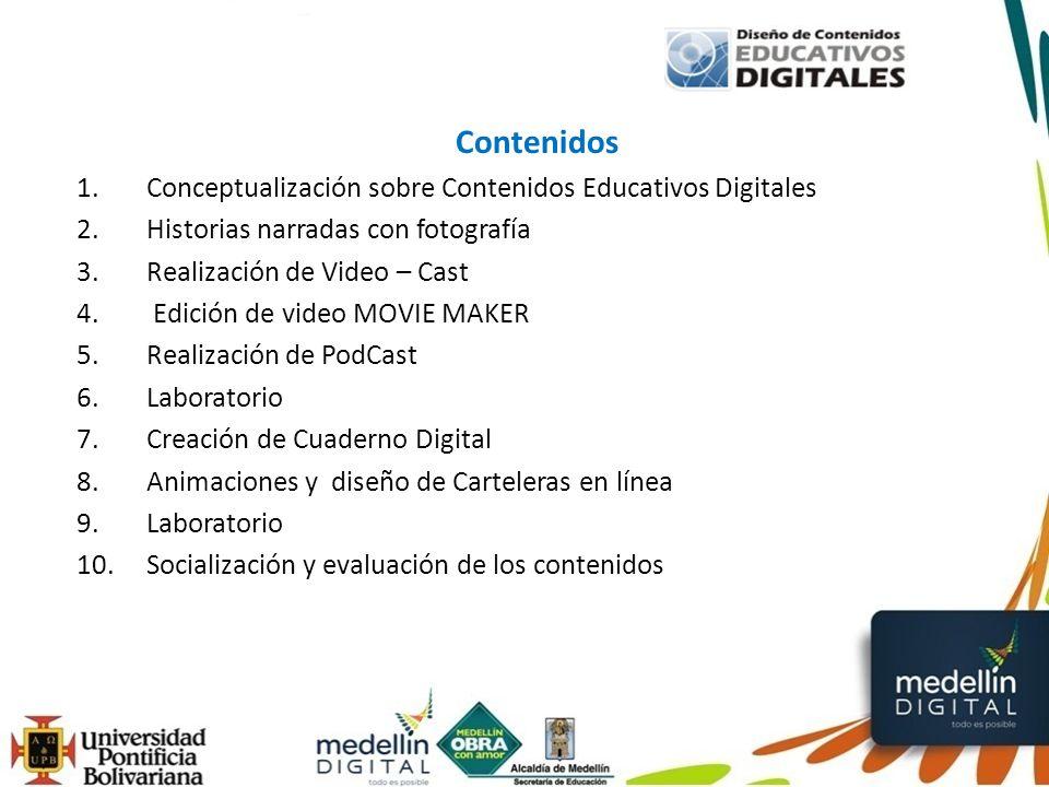 Contenidos 1.Conceptualización sobre Contenidos Educativos Digitales 2.Historias narradas con fotografía 3.Realización de Video – Cast 4.