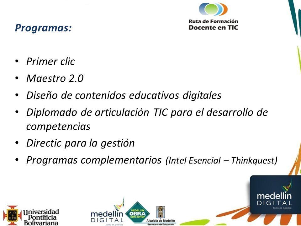 Programas: Primer clic Maestro 2.0 Diseño de contenidos educativos digitales Diplomado de articulación TIC para el desarrollo de competencias Directic para la gestión Programas complementarios (Intel Esencial – Thinkquest)