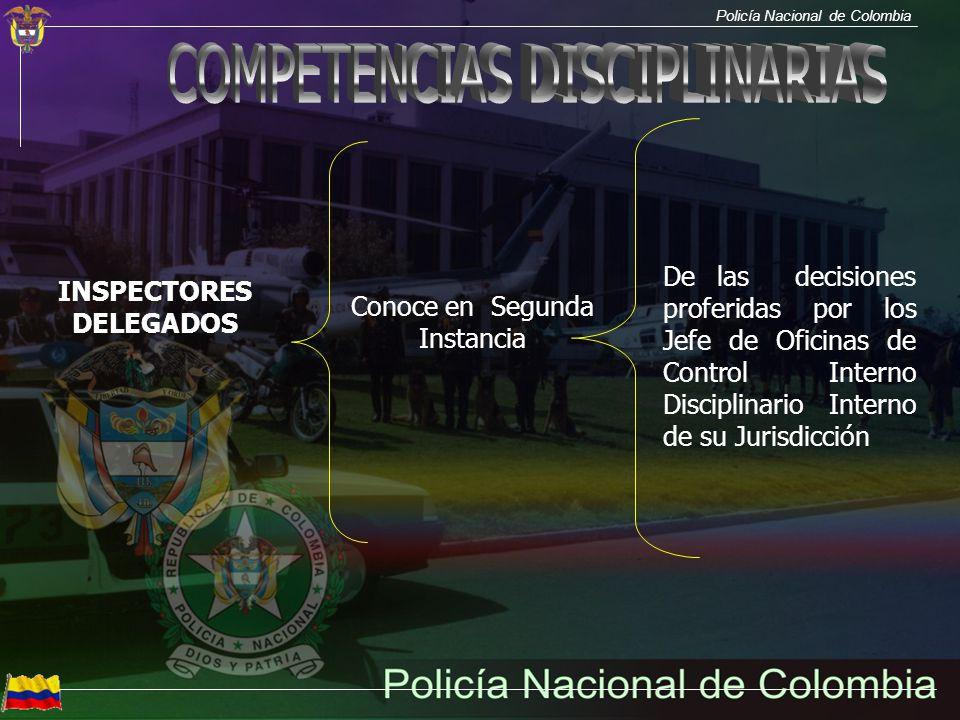 Policía Nacional de Colombia INSPECTORES DELEGADOS Conoce en Segunda Instancia De las decisiones proferidas por los Jefe de Oficinas de Control Intern