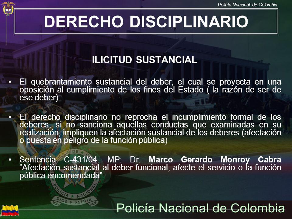 Policía Nacional de Colombia ILICITUD SUSTANCIAL El quebrantamiento sustancial del deber, el cual se proyecta en una oposición al cumplimiento de los