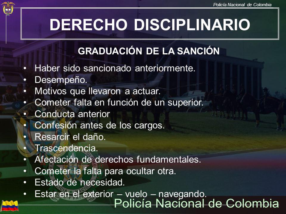 Policía Nacional de Colombia DERECHO DISCIPLINARIO GRADUACIÓN DE LA SANCIÓN Haber sido sancionado anteriormente. Desempeño. Motivos que llevaron a act
