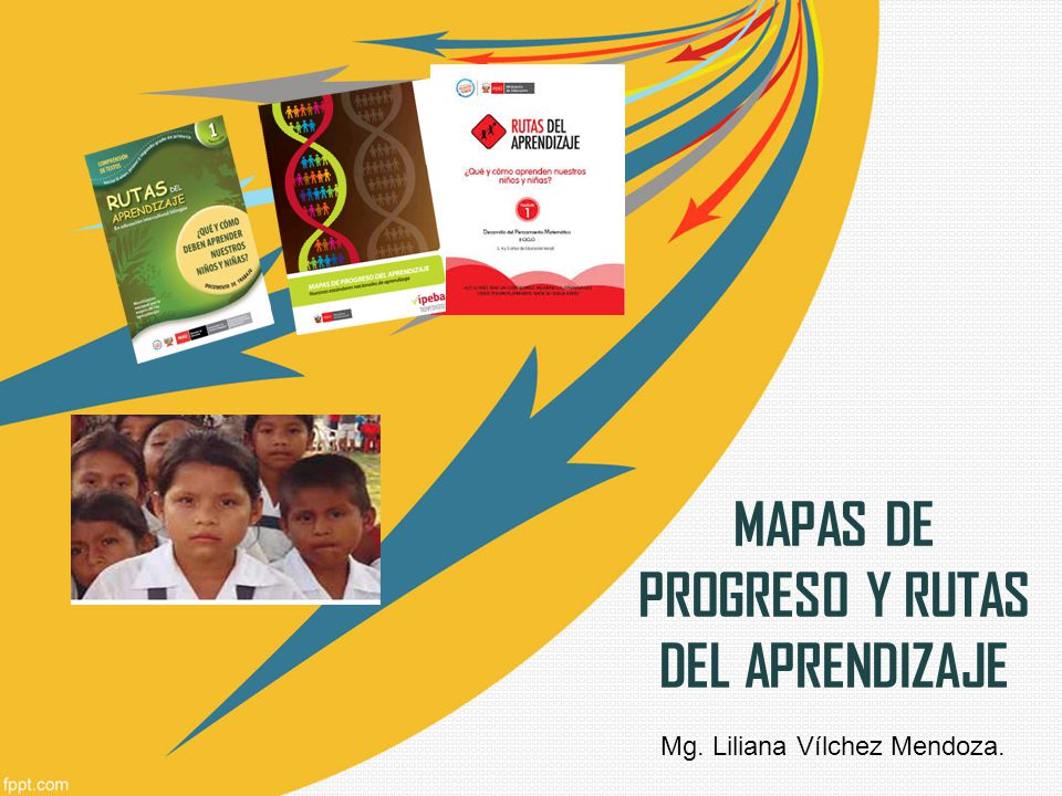 MAPAS DE PROGRESO Y RUTAS DEL APRENDIZAJE Mg. Liliana Vílchez Mendoza.
