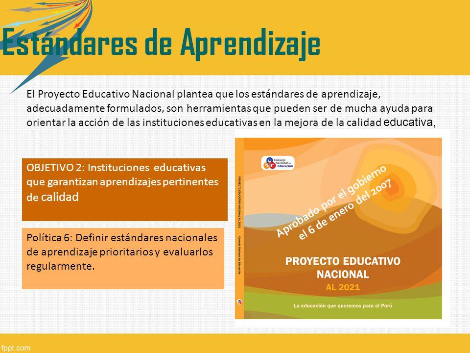 El Proyecto Educativo Nacional plantea que los estándares de aprendizaje, adecuadamente formulados, son herramientas que pueden ser de mucha ayuda par