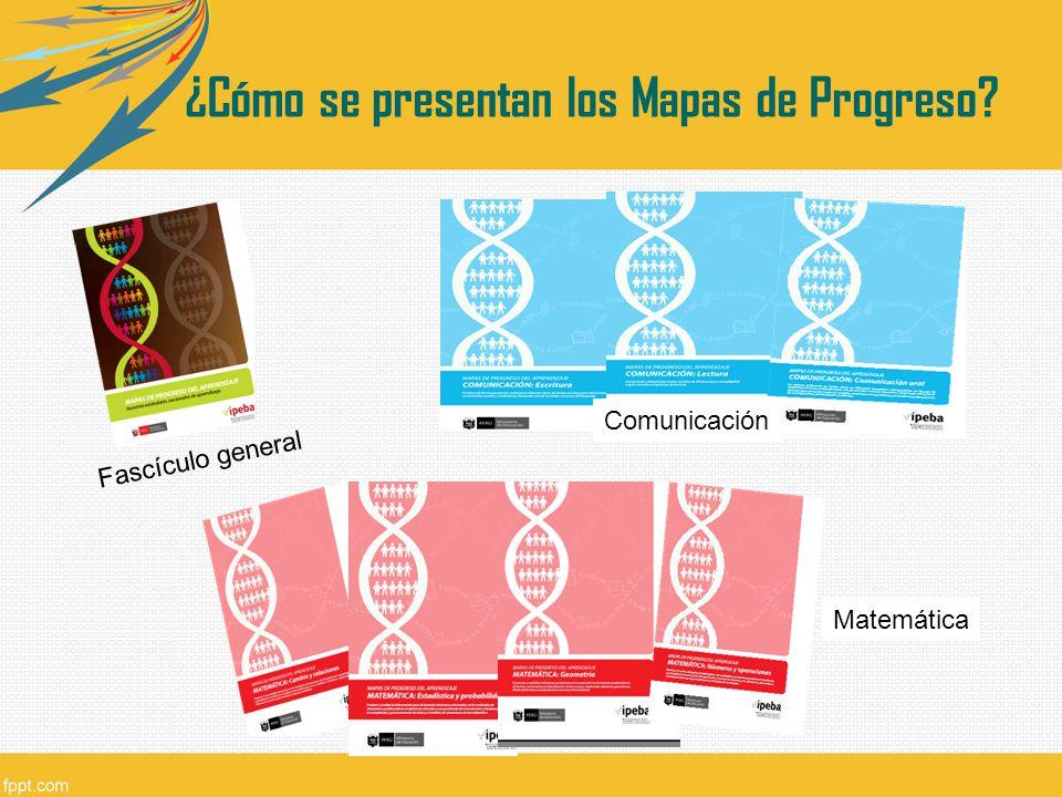 ¿Cómo se presentan los Mapas de Progreso? Fascículo general Comunicación Matemática