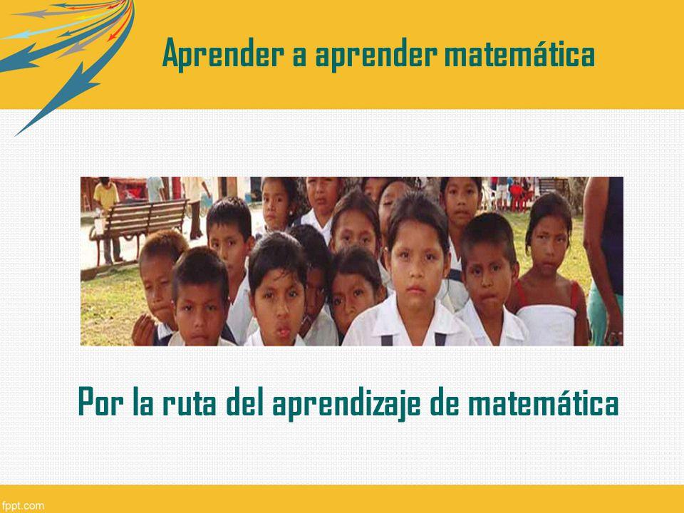 Aprender a aprender matemática Por la ruta del aprendizaje de matemática