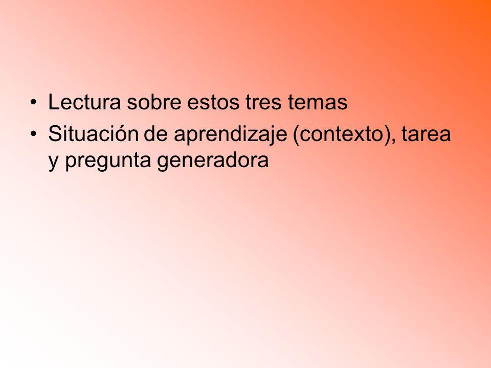 Lectura sobre estos tres temas Situación de aprendizaje (contexto), tarea y pregunta generadora