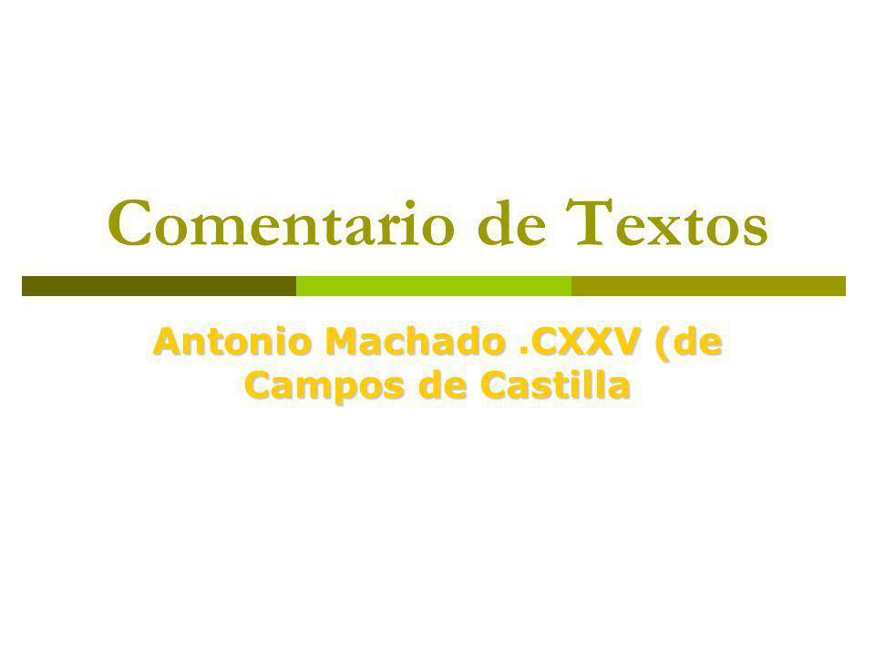 Comentario de Textos Antonio MachadoCXXV (de Campos de Castilla Antonio Machado.CXXV (de Campos de Castilla