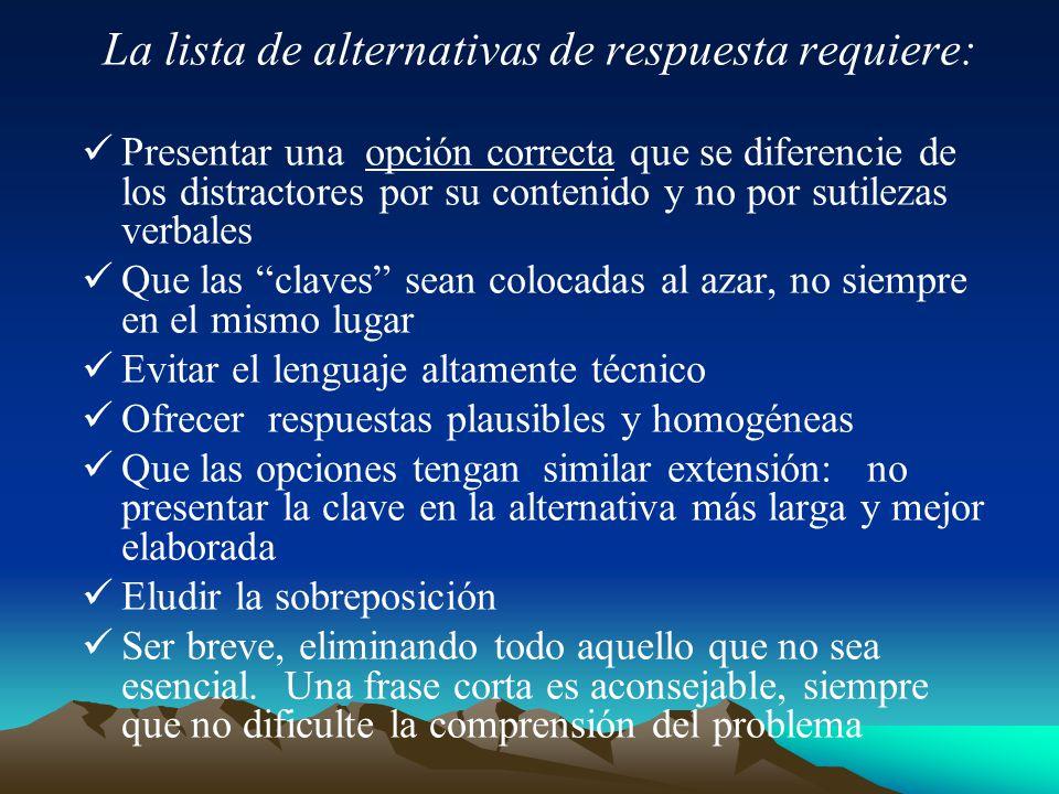 La lista de alternativas de respuesta requiere: Presentar una opción correcta que se diferencie de los distractores por su contenido y no por sutileza