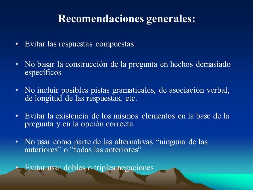 Recomendaciones generales: Evitar las respuestas compuestas No basar la construcción de la pregunta en hechos demasiado específicos No incluir posible