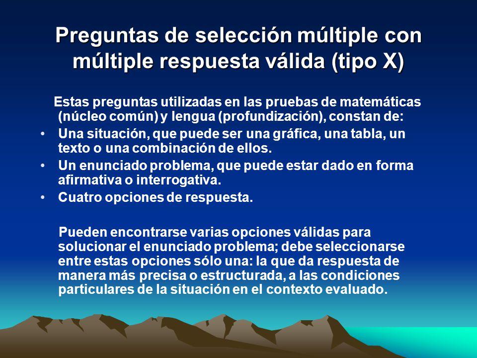 Preguntas de selección múltiple con múltiple respuesta válida (tipo X) Estas preguntas utilizadas en las pruebas de matemáticas (núcleo común) y lengu