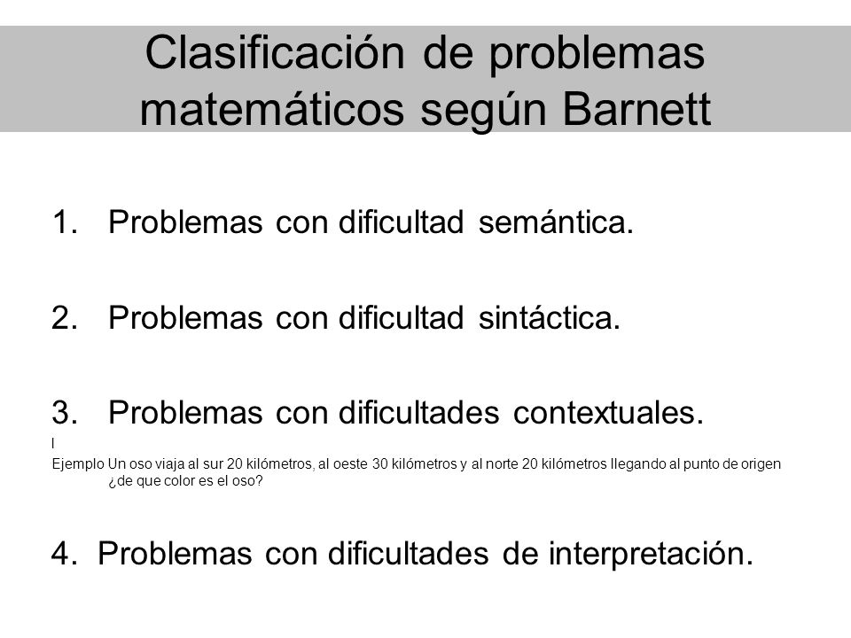 Clasificación de problemas matemáticos según Barnett 1.Problemas con dificultad semántica. 2.Problemas con dificultad sintáctica. 3.Problemas con difi