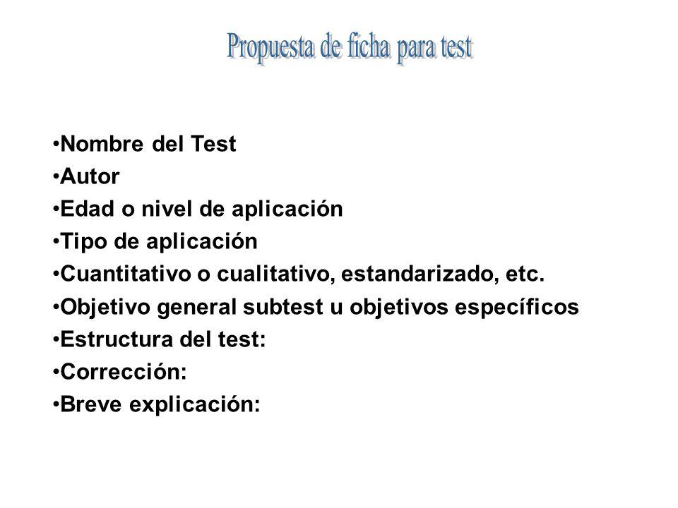 Nombre del Test Autor Edad o nivel de aplicación Tipo de aplicación Cuantitativo o cualitativo, estandarizado, etc. Objetivo general subtest u objetiv