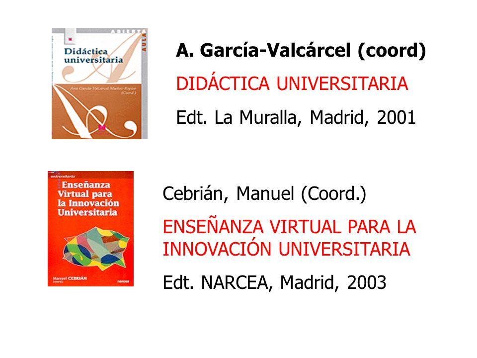 Cebrián, Manuel (Coord.) ENSEÑANZA VIRTUAL PARA LA INNOVACIÓN UNIVERSITARIA Edt. NARCEA, Madrid, 2003 A.García-Valcárcel (coord) DIDÁCTICA UNIVERSITAR