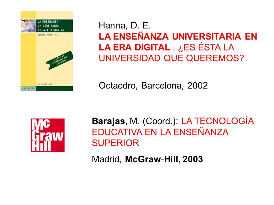 Hanna, D. E. LA ENSEÑANZA UNIVERSITARIA EN LA ERA DIGITAL. ¿ES ÉSTA LA UNIVERSIDAD QUE QUEREMOS? Octaedro, Barcelona, 2002 Barajas, M. (Coord.): LA TE