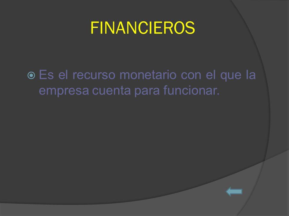 FINANCIEROS Es el recurso monetario con el que la empresa cuenta para funcionar.