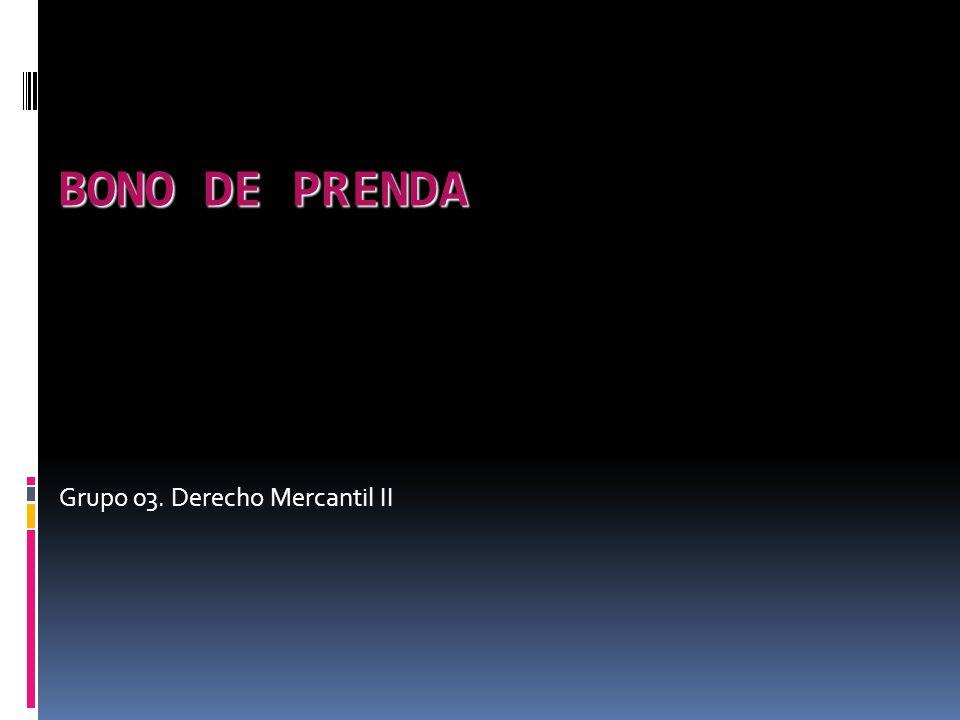 BONO DE PRENDA Grupo 03. Derecho Mercantil II