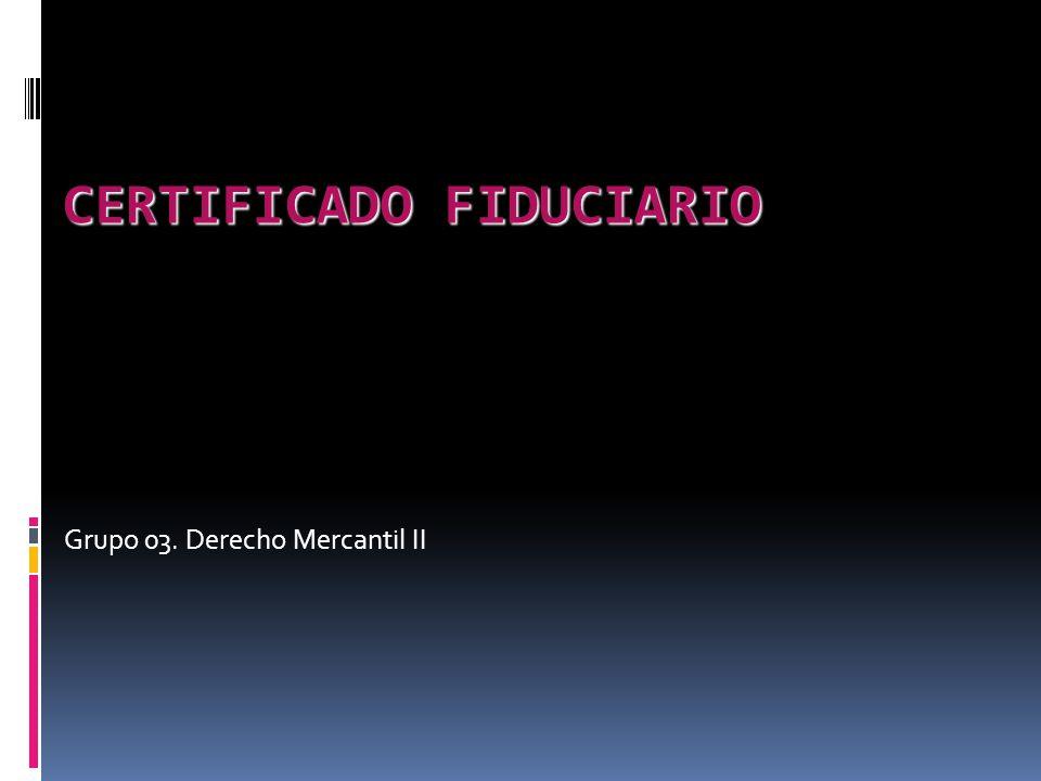 CERTIFICADO FIDUCIARIO Grupo 03. Derecho Mercantil II