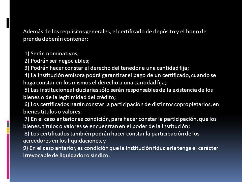 CARACTERISTICAS Además de los requisitos generales, el certificado de depósito y el bono de prenda deberán contener: 1) Serán nominativos; 2) Podrán s