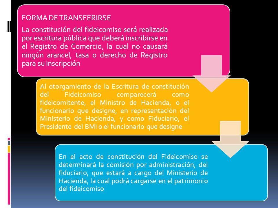 FORMA DE TRANSFERIRSE La constitución del fideicomiso será realizada por escritura pública que deberá inscribirse en el Registro de Comercio, la cual