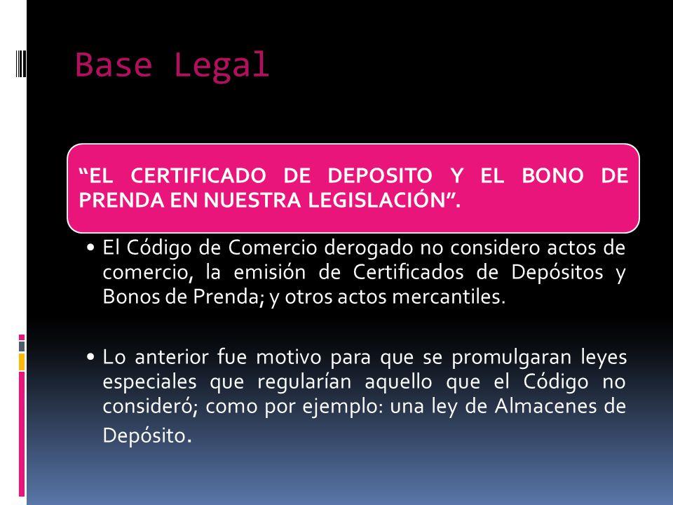 Base Legal EL CERTIFICADO DE DEPOSITO Y EL BONO DE PRENDA EN NUESTRA LEGISLACIÓN. El Código de Comercio derogado no considero actos de comercio, la em