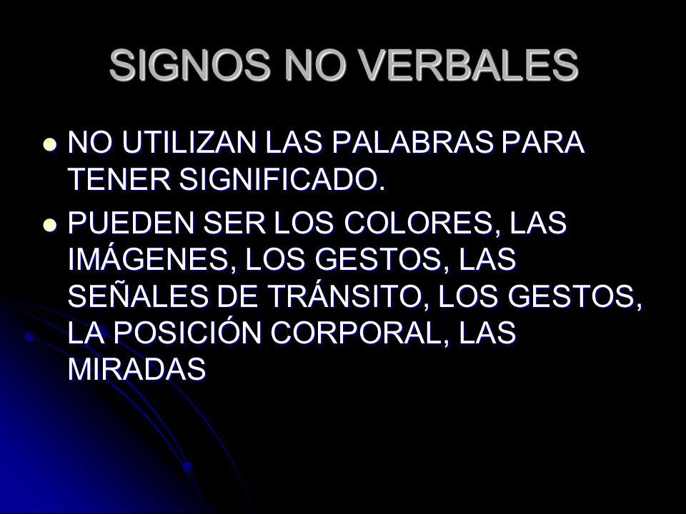 SIGNOS NO VERBALES NO UTILIZAN LAS PALABRAS PARA TENER SIGNIFICADO. NO UTILIZAN LAS PALABRAS PARA TENER SIGNIFICADO. PUEDEN SER LOS COLORES, LAS IMÁGE