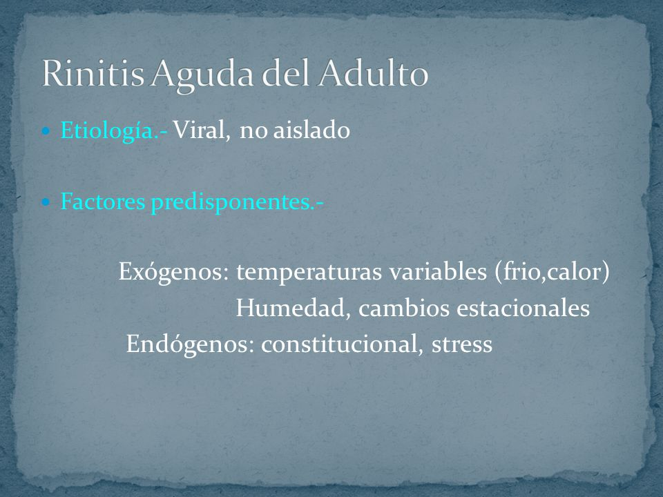 Etiología.- Viral, no aislado Factores predisponentes.- Exógenos: temperaturas variables (frio,calor) Humedad, cambios estacionales Endógenos: constit