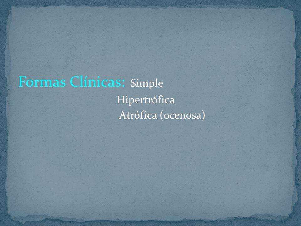 Formas Clínicas: Simple Hipertrófica Atrófica (ocenosa)