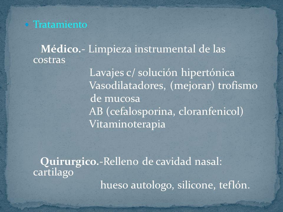 Tratamiento Médico.- Limpieza instrumental de las costras Lavajes c/ solución hipertónica Vasodilatadores, (mejorar) trofismo de mucosa AB (cefalospor
