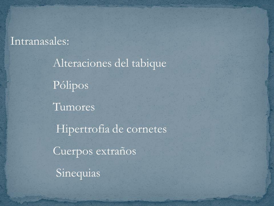 Intranasales: Alteraciones del tabique Pólipos Tumores Hipertrofia de cornetes Cuerpos extraños Sinequias