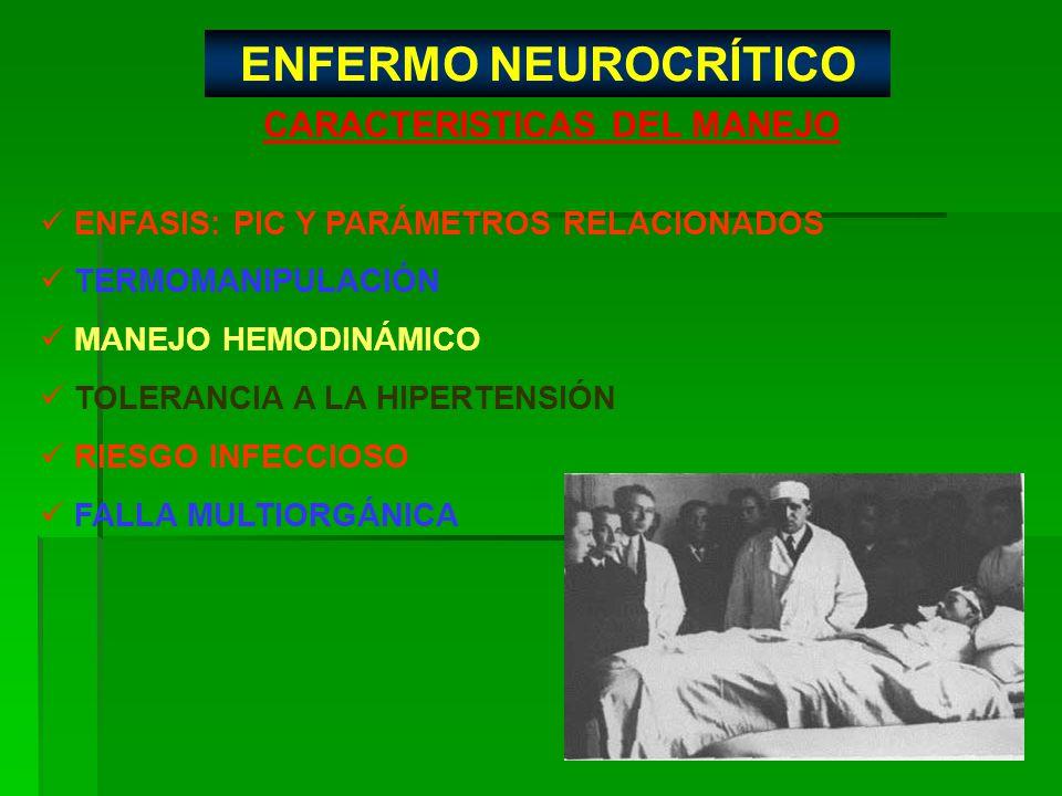 ENFASIS: PIC Y PARÁMETROS RELACIONADOS TERMOMANIPULACIÓN MANEJO HEMODINÁMICO TOLERANCIA A LA HIPERTENSIÓN RIESGO INFECCIOSO FALLA MULTIORGÁNICA CARACT