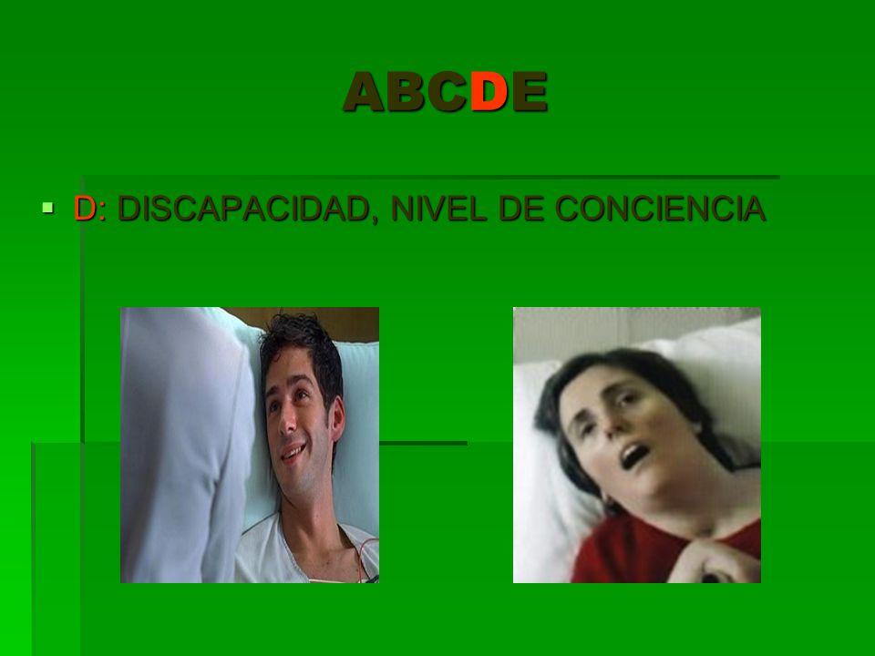 ABCDE D: DISCAPACIDAD, NIVEL DE CONCIENCIA D: DISCAPACIDAD, NIVEL DE CONCIENCIA