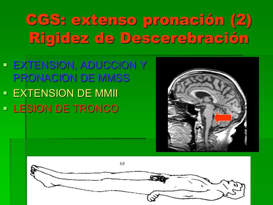 CGS: extenso pronación (2) Rigidez de Descerebración EXTENSION, ADUCCION Y PRONACION DE MMSS EXTENSION, ADUCCION Y PRONACION DE MMSS EXTENSION DE MMII