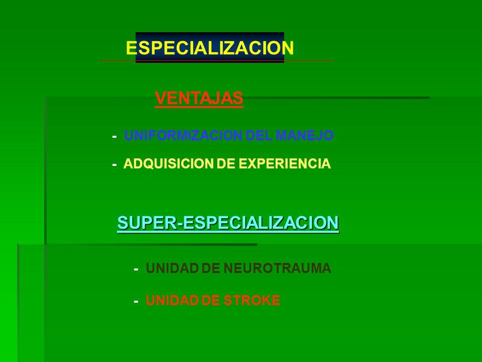 VENTAJAS SUPER-ESPECIALIZACION ESPECIALIZACION - UNIFORMIZACION DEL MANEJO - ADQUISICION DE EXPERIENCIA - UNIDAD DE NEUROTRAUMA - UNIDAD DE STROKE