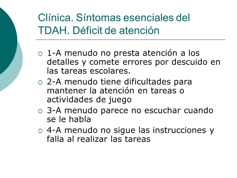 Clínica. Síntomas esenciales del TDAH. Déficit de atención 1-A menudo no presta atención a los detalles y comete errores por descuido en las tareas es