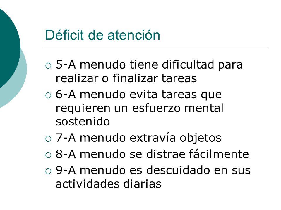 Déficit de atención 5-A menudo tiene dificultad para realizar o finalizar tareas 6-A menudo evita tareas que requieren un esfuerzo mental sostenido 7-