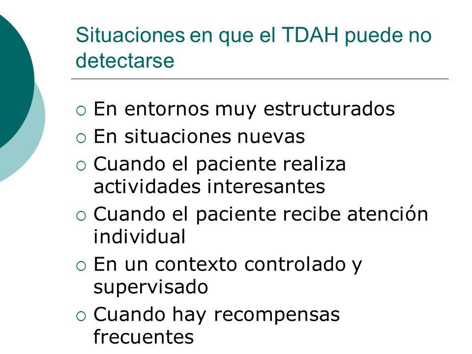 Situaciones en que el TDAH puede no detectarse En entornos muy estructurados En situaciones nuevas Cuando el paciente realiza actividades interesantes