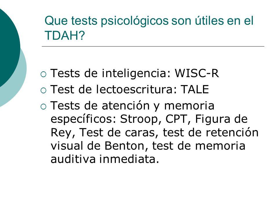 Que tests psicológicos son útiles en el TDAH? Tests de inteligencia: WISC-R Test de lectoescritura: TALE Tests de atención y memoria específicos: Stro