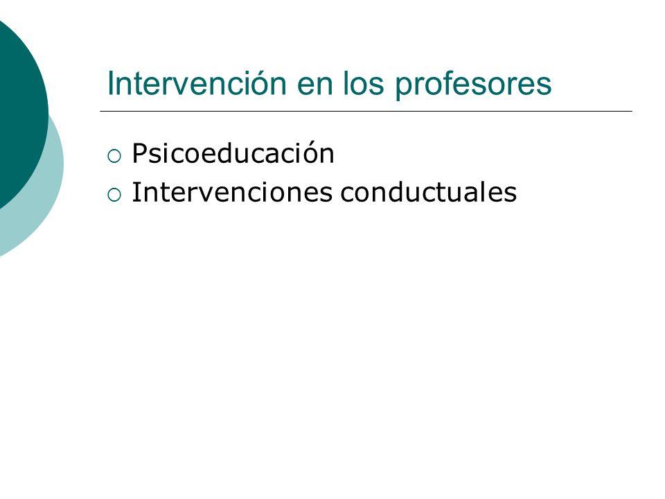 Intervención en los profesores Psicoeducación Intervenciones conductuales