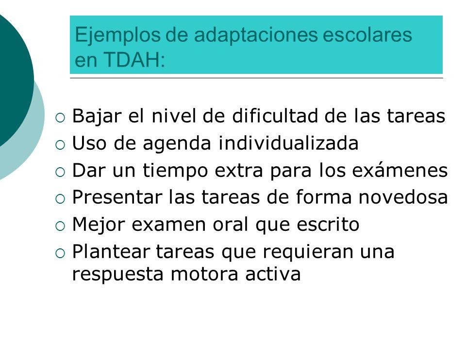 Ejemplos de adaptaciones escolares en TDAH: Bajar el nivel de dificultad de las tareas Uso de agenda individualizada Dar un tiempo extra para los exám