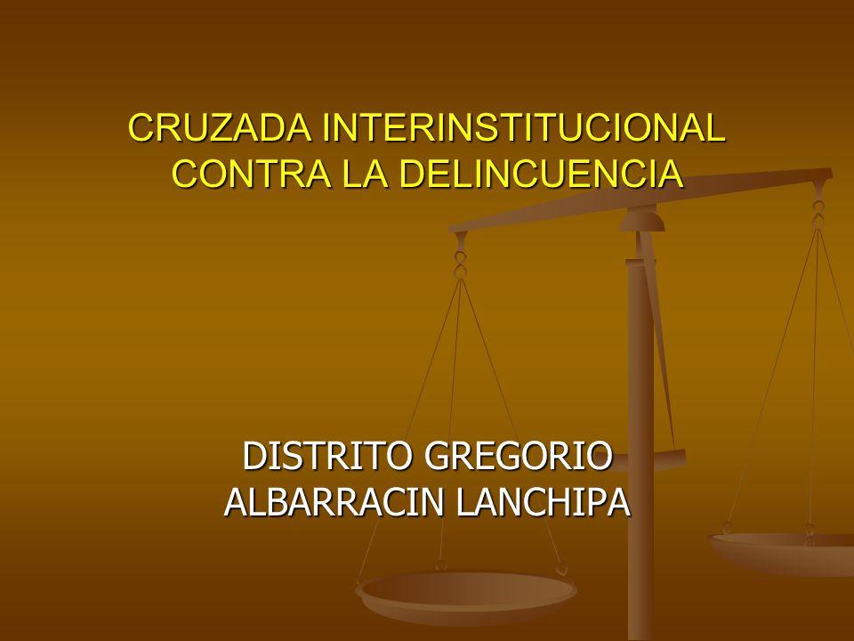 DISTRITO GREGORIO ALBARRACIN LANCHIPA CRUZADA INTERINSTITUCIONAL CONTRA LA DELINCUENCIA