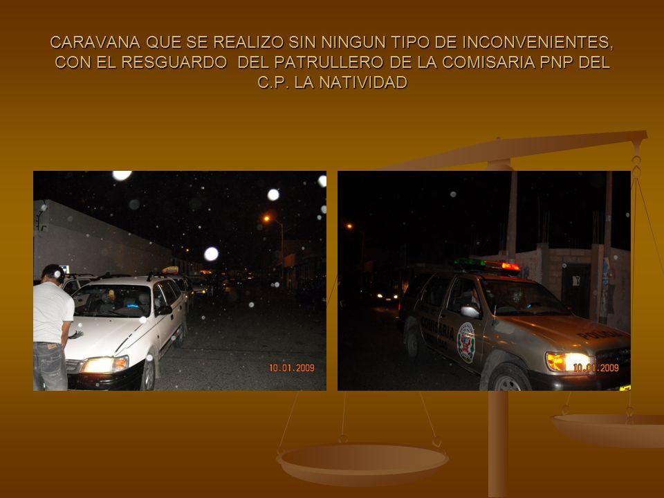 CARAVANA QUE SE REALIZO SIN NINGUN TIPO DE INCONVENIENTES, CON EL RESGUARDO DEL PATRULLERO DE LA COMISARIA PNP DEL C.P. LA NATIVIDAD